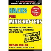 Hacks for Minecrafters: Command Blocks: The Unofficial Guide to Tips and Tricks That Other Guides Won't Teach You, Paperback/Megan Miller
