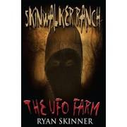 Skinwalker Ranch: The UFO Farm, Paperback/Ryan Skinner