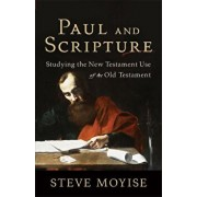 Paul and Scripture: Studying the New Testament Use of the Old Testament, Paperback/Steve Moyise