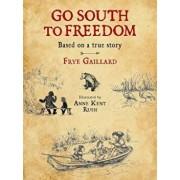 Go South to Freedom, Hardcover/Frye Gaillard