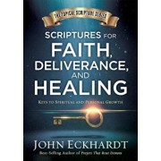 Scriptures for Faith, Deliverance, and Healing: A Topical Guide to Spiritual and Personal Growth, Hardcover/John Eckhardt