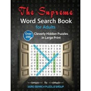 The Supreme Word Search Book for Adults: Over 200 Cleverly Hidden Puzzles in Large Print, Paperback/Word Search Puzzle Group