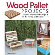 Wood Pallet Projects: Cool and Easy-To-Make Projects for the Home and Garden, Paperback/Chris Gleason
