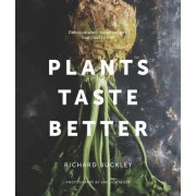 Plants Taste Better: Over 70 Mouth-Watering Vegan Recipes to Celebrate the Mighty Plant