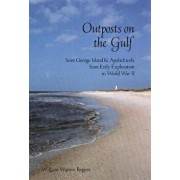 Outposts on the Gulf: Saint George Island and Apalachicola from Early Exploration to World War II, Paperback/William Warren Rogers