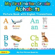 My First Haitian Creole Alphabets Picture Book with English Translations: Bilingual Early Learning & Easy Teaching Haitian Creole Books for Kids, Paperback/Gina S