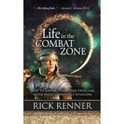 Life in the Combat Zone: How to Survive, Thrive, & Overcome in the Midst of Difficult Situations, Hardcover/Rick Renner