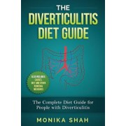 The Diverticulitis Diet Guide: A Complete Diet Guide for People with Diverticulitis (Causes, Diet and Other Remedial Measures), Paperback