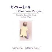 Grandma, I Need Your Prayers: Blessing Your Grandchildren Through the Power of Prayer, Paperback/Quin Sherrer