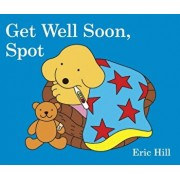 Get Well Soon, Spot, Hardcover/Eric Hill