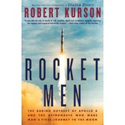 Rocket Men: The Daring Odyssey of Apollo 8 and the Astronauts Who Made Man's First Journey to the Moon, Paperback