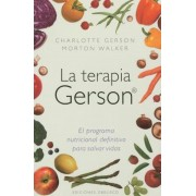 La Terapia Gerson: El Programa Nutricional Definitivo Para Salvar Vidas = The Gerson Therapy, Paperback
