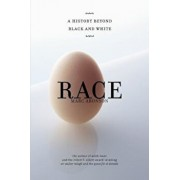 Race: A History Beyond Black and White, Hardcover/Marc Aronson