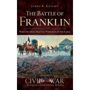 The Battle of Franklin: When the Devil Had Full Possession of the Earth, Hardcover/James Knight