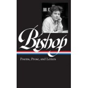 Elizabeth Bishop: Poems, Prose, and Letters