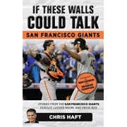 If These Walls Could Talk: San Francisco Giants: Stories from the San Francisco Giants Dugout, Locker Room, and Press Box, Paperback/Chris Haft