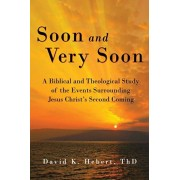 Soon and Very Soon: A Biblical and Theological Study of the Events Surrounding Jesus Christ's Second Coming, Paperback/David K. Hebert