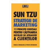Sun Tzu - Strategii de marketing -12 principii esentiale pentru castigarea bataliei de atragere a clientilor .