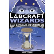 Labcraft Wizards: Magical Projects and Experiments, Paperback