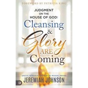 Judgment on the House of God: Cleansing and Glory are Coming, Paperback/Jeremiah Johnson