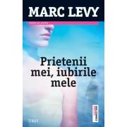 Prietenii mei, iubirile mele/Marc Levy