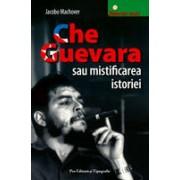 Che Guevara sau mistificarea istoriei - pro ed