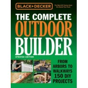 Black & Decker the Complete Outdoor Builder - Updated Edition: From Arbors to Walkways 150 DIY Projects, Hardcover