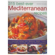 315 Best-ever Mediterranean Recipes - Sun-drenched Dishes from Morocco, Spain, Turkey, Greece, France and Itlay, with More Than 300 Photographs (9781780190402)