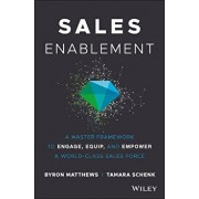 Sales Enablement: A Master Framework to Engage, Equip, and Empower a World-Class Sales Force, Hardcover/Byron Matthews