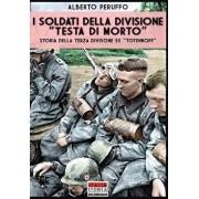"""I Soldati Della Divisione """"testa Di Morto"""": Storia Della Terza Divisione SS """"totenkopf, Paperback/Alberto Peruffo"""