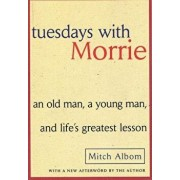 Tuesdays with Morrie: An Old Man, a Young Man, and Life's Greatest Lesson/Mitch Albom