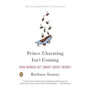 Prince Charming Isn't Coming: How Women Get Smart about Money, Paperback/Barbara Stanny