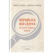 Republica Moldova. Un stat in cautarea natiunii