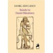 Balada lui Daniel Banulescu - Daniel Banulescu
