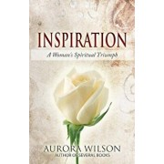 Inspiration: A Woman's Spiritual Triumph: A Book of Quotes, Prayers, Thoughts, and Prose to Inspire You on Your Life Journey, Paperback/Aurora Wilson
