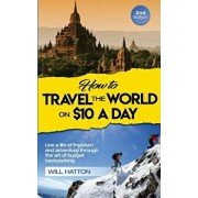 How to Travel the World on $10 a Day, Paperback/Will Hatton