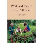 Work and Play in Early Childhood by Freya Jaffke