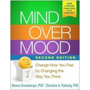 Mind Over Mood: Change How You Feel by Changing the Way You Think, Paperback/Dennis Greenberger