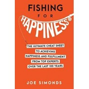 Fishing for Happiness: The Ultimate Cheat Sheet to Achieving Happiness and Fulfillment from Top Experts Over the Last 100 Years, Paperback/Joe Simonds