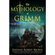 The Mythology of Grimm: The Fairy Tale and Folklore Roots of the Popular TV Show, Paperback