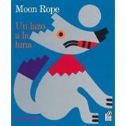 Un Lazo a la Luna/Moon Rope: Una Leyenda Peruana/A Peruvian Folktale, Paperback/Lois Ehlert