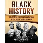 Black History: A Captivating Guide to African American History and the Haitian Revolution, Hardcover/Captivating History