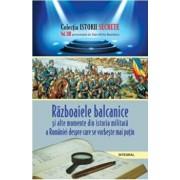 Istorii secrete Vol. 13: Razboaiele balcanice si alte momente din istoria militara a Romaniei despre care se vorbeste mai putin/Boerescu Dan-Silviu