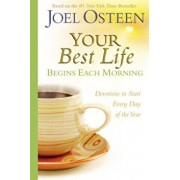 Your Best Life Begins Each Morning: Devotions to Start Every New Day of the Year, Hardcover/Joel Osteen