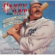 Casey at the Bat: A Ballad of the Republic Sung in the Year 1888, Hardcover/Ernest L. Thayer