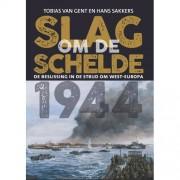 Slag om de Schelde 1944 - Tobias Van Gent en Hans Sakkers