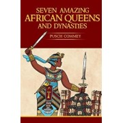 7 Amazing African Queens and Dynasties: If You the Men Will Not Go Forward, We the Women Will, Paperback/Pusch Komiete Commey