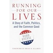 Running for Our Lives: A Story of Faith, Politics, and the Common Good, Paperback/Robb Ryerse