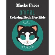 Masks Faces Animals Coloring Book For Kids (CAT MASK): 47 Masks Faces Animals Stunning To Coloring Great gift For Birthday, Paperback/Masks Faces Coloring Book