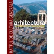 Arhitectura. Evolutie, stiluri, personalitati. De la Preistorie la Renasterea timpurie - Vol. 1